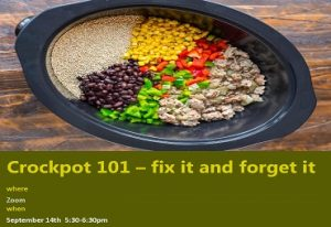 Crockpot 101 – fix it and forget it where Zoom when September 14th 5:30-6:30pm