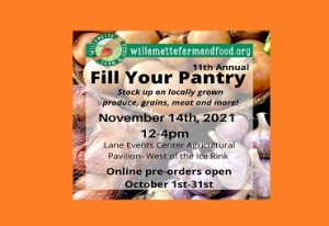 willamettefarmandfood.org 11th annual fill your pantry stock up on locally grown produce, grains, meat and more! November 14th, 2021 12-4 pm Lane Events Center Agricultural Pavilion - West of the Ice Rink Online pre-orders open October 1st - 31st